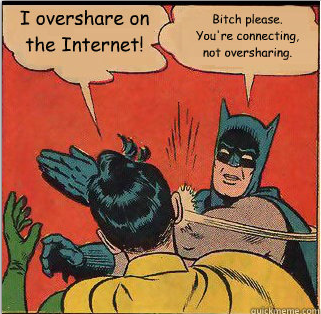 I overshare on the Internet